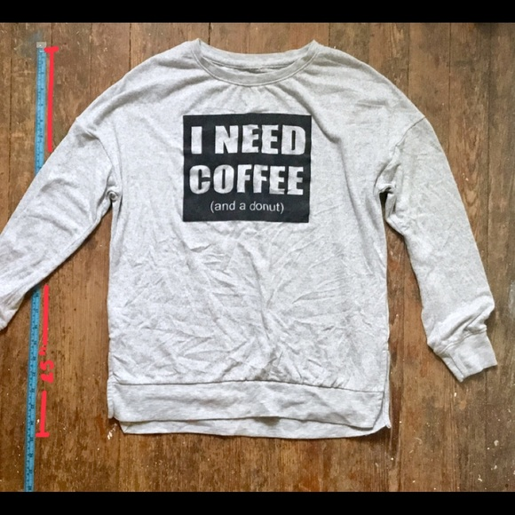 865407ec766d Forever 21 Other - I need coffee (and a donut) pajama sweat shirt